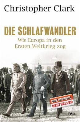 Abbildung von Clark | Die Schlafwandler | Nachdruck | 2013 | Wie Europa in den Ersten Weltk...