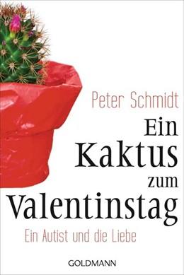 Abbildung von Schmidt   Ein Kaktus zum Valentinstag   2014   Ein Autist und die Liebe