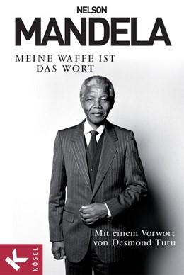 Abbildung von Mandela | Meine Waffe ist das Wort | 2013 | Mit einem Vorwort von Desmond ...