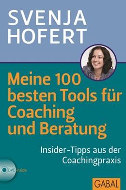 Abbildung von Hofert | Meine 100 besten Tools für Coaching und Beratung | 1. Auflage 2013 | 2013 | Insider-Tipps aus der Coaching...