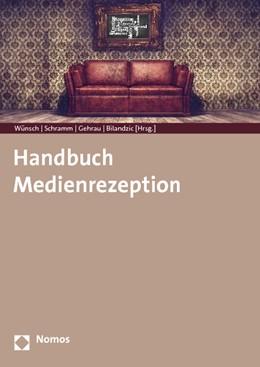 Abbildung von Wünsch / Schramm / Gehrau / Bilandzic (Hrsg.)   Handbuch Medienrezeption   2014