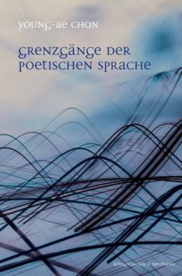 Abbildung von Chon   Grenzgänge der poetischen Sprache   2013