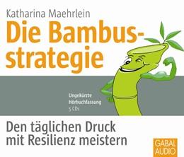 Abbildung von Maehrlein   Die Bambusstrategie   1. Auflage   2013   Den täglichen Druck mit Resili...