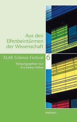 Abbildung von Neher | Aus den Elfenbeintürmen der Wissenschaft 6 | 2013 | XLAB Science Festival