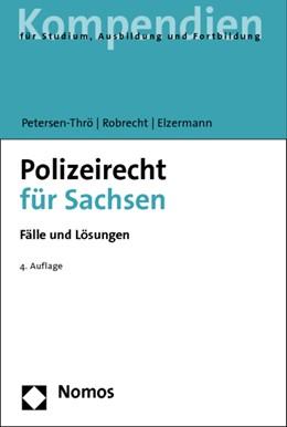 Abbildung von Petersen-Thrö / Robrecht / Elzermann | Polizeirecht für Sachsen | 4. Auflage | 2014 | Fälle und Lösungen
