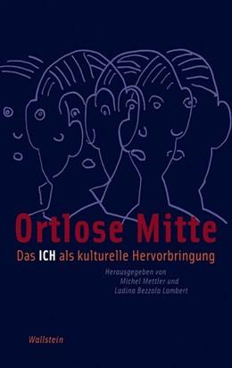 Abbildung von Mettler / Bezzola Lambert | Ortlose Mitte | 2013 | Das Ich als kulturelle Hervorb...
