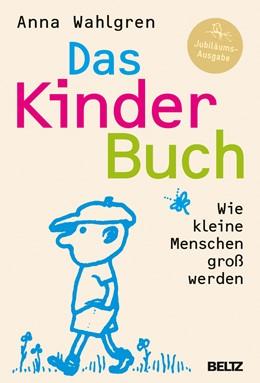 Abbildung von Wahlgren   Das KinderBuch   2013   Wie kleine Menschen groß werde...