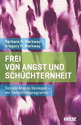 Abbildung von Markway | Frei von Angst und Schüchternheit | 8., neu ausgestattete Auflage 2013 | 2015 | Soziale Ängste besiegen - ein ...
