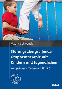 Abbildung von Maur / Schwenck | Störungsübergreifende Gruppentherapie mit Kindern und Jugendlichen | Originalausgabe | 2013 | Kompetenzen fördern mit FESKKO...