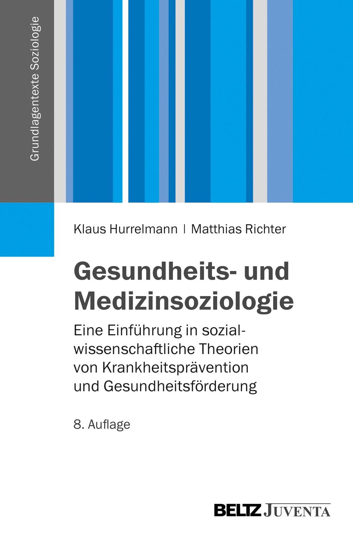 Gesundheits- und Medizinsoziologie | Hurrelmann / Richter | 8., überarbeitete Auflage 2013, 2013 (Cover)