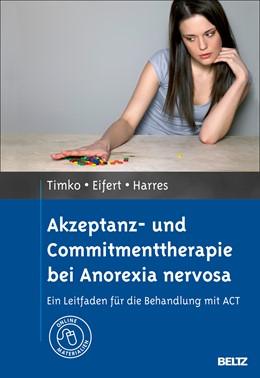 Abbildung von Timko / Harres / Eifert   Akzeptanz- und Commitmenttherapie bei Anorexia nervosa   2013   Ein Leitfaden für die Behandlu...