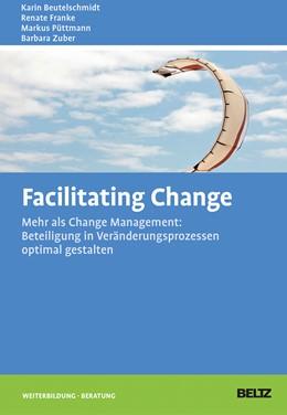 Abbildung von Beutelschmidt / Franke / Püttmann / Zuber | Facilitating Change | 2013 | Mehr als Change-Management: Be...