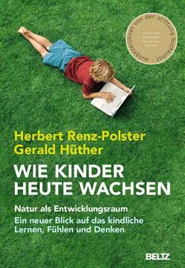 Abbildung von Renz-Polster / Hüther   Wie Kinder heute wachsen   2016   Natur als Entwicklungsraum. Ei...