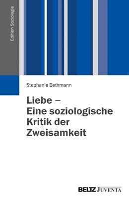 Abbildung von Bethmann | Liebe - Eine soziologische Kritik der Zweisamkeit | 2013 | Eine soziologische Kritik der ...