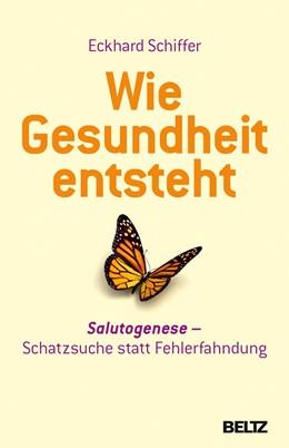 Abbildung von Schiffer   Wie Gesundheit entsteht   8., vollständig überarbeitete Aufl.   2013   Salutogenese: Schatzsuche stat...
