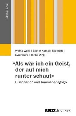 Abbildung von Weiß / Friedrich   »Als wär ich ein Geist, der auf mich runter schaut«   1. Auflage   2014   beck-shop.de