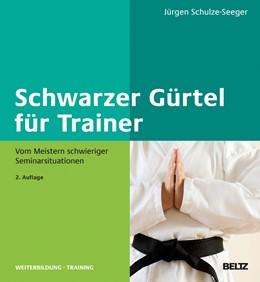 Abbildung von Schulze-Seeger   Schwarzer Gürtel für Trainer   2., überarbeitete und erweiterte Aufl.   2013   Vom Meistern schwieriger Semin...