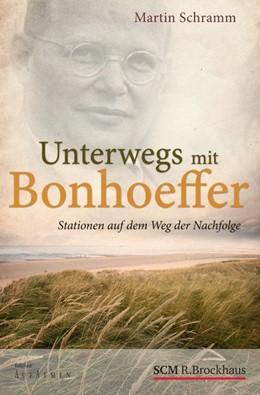 Abbildung von Schramm | Unterwegs mit Bonhoeffer | 2013 | Stationen auf dem Weg der Nach...