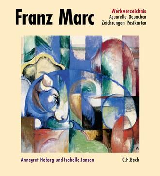 Cover: , Franz Marc Werkverzeichnis: Aquarelle, Gouachen, Zeichnungen, Postkarten, Hinterglasbilder, Plastiken