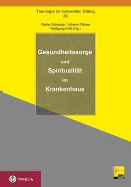 Abbildung von Schaupp / Kröll / Platzer | Gesundheitssorge und Spiritualität im Krankenhaus | 2014 | Theologie im kulturellen Dialo...
