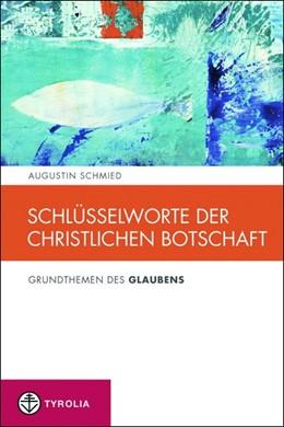 Abbildung von Schmied | Schlüsselworte der christlichen Botschaft | 2013 | Grundthemen des Glaubens (Spir...