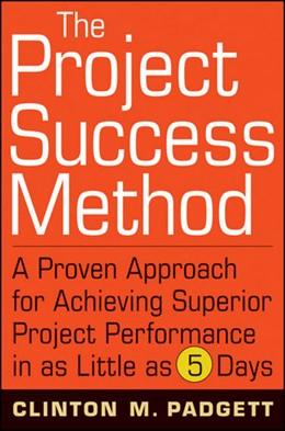 Abbildung von Padgett | The Project Success Method | 1. Auflage | 2009 | A Proven Approach for Achievin...