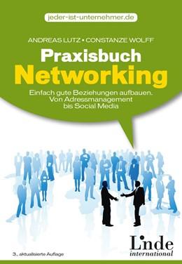 Abbildung von Lutz / Wolff | Praxisbuch Networking | 3., überarbeitete Auflage 2016 | 2016 | Einfach gute Beziehungen aufba...