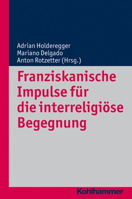 Abbildung von Holderegger / Delgado / Rotzetter | Franziskanische Impulse für die interreligiöse Begegnung | 2013 | 10