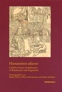 Abbildung von Holtz / Schirrmeister / Schlelein | Humanisten edieren | 2014 | Gelehrte Praxis im Südwesten i... | 196