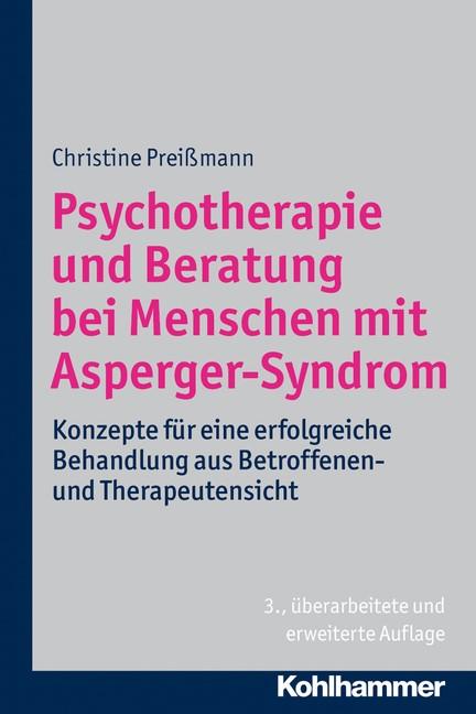 Abbildung von Preißmann   Psychotherapie und Beratung bei Menschen mit Asperger-Syndrom   3., überarbeitete und erweiterte Auflage 2013   2013