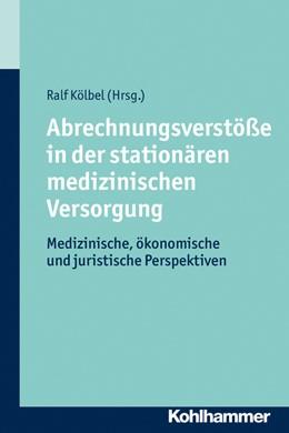 Abbildung von Kölbel | Abrechnungsverstöße in der stationären medizinischen Versorgung | 2013 | Medizinische, ökonomische und ...