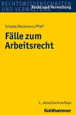 Abbildung von Schade / Beckmann / Pfaff | Fälle zum Arbeitsrecht | 2., aktualisierte Auflage | 2013