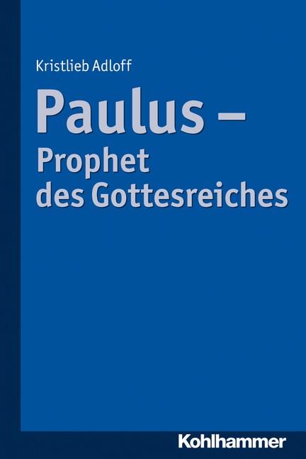 Paulus - Prophet des Gottesreiches | Adloff, 2013 | Buch (Cover)