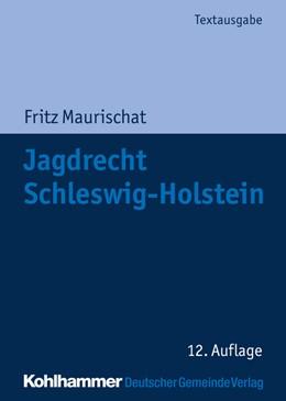 Abbildung von Maurischat | Jagdrecht Schleswig-Holstein | 12., aktualisierte Auflage | 2014 | Vorschriftensammlung mit Anmer...