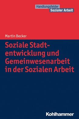 Abbildung von Becker | Soziale Stadtentwicklung und Gemeinwesenarbeit in der Sozialen Arbeit | 2014 | Eine Einführung für Soziale Be...