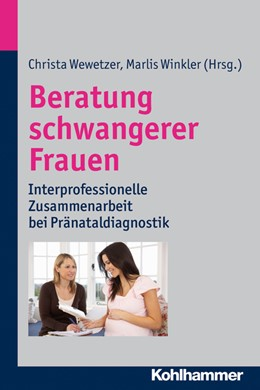 Abbildung von Wewetzer / Winkler | Beratung schwangerer Frauen | 2013 | Interprofessionelle Zusammenar...