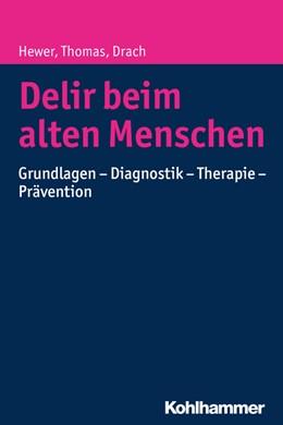 Abbildung von Hewer / Drach / Thomas | Delir beim alten Menschen | 2016 | Grundlagen - Diagnostik - Ther...