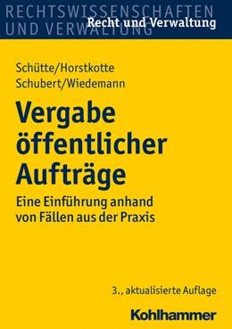 Abbildung von Schütte / Horstkotte / Schubert / Wiedemann | Vergabe öffentlicher Aufträge | 3., aktualisierte Auflage | 2014 | Eine Einführung anhand von Fäl...
