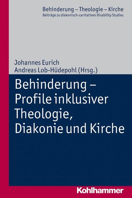 Abbildung von Eurich / Lob-Hüdepohl | Behinderung - Profile inklusiver Theologie, Diakonie und Kirche | 2014