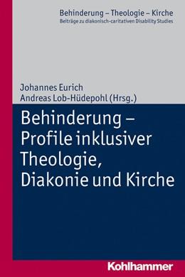 Abbildung von Eurich / Lob-Hüdepohl | Behinderung - Profile inklusiver Theologie, Diakonie und Kirche | 2014 | 7
