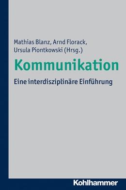 Abbildung von Blanz / Florack / Piontkowski | Kommunikation | 2013 | Eine interdisziplinäre Einführ...