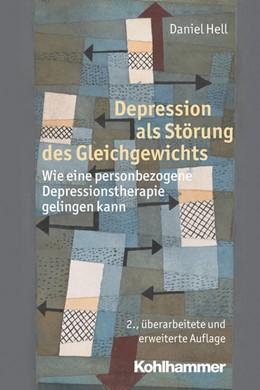 Abbildung von Hell   Depression als Störung des Gleichgewichts   2., überarbeitete und erweiterte Auflage   2013   Wie eine personbezogene Depres...