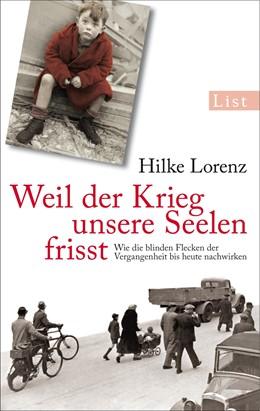 Abbildung von Lorenz | Weil der Krieg unsere Seelen frisst | 2014 | Wie die blinden Flecken der Ve...
