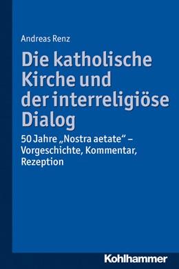 Abbildung von Renz | Die katholische Kirche und der interreligiöse Dialog | 2014 | 50 Jahre