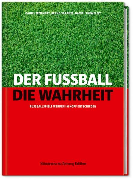 Abbildung von Memmert / Strauss / Theweleit | Der Fußball. Die Wahrheit | 2013