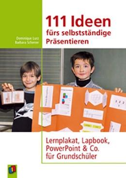 Abbildung von Lurz / Scherrer | 111 Ideen für selbstständiges Präsentieren | 1. Auflage | 2013 | beck-shop.de