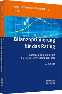 Abbildung von Varnholt / Hoberg (Hrsg.)   Bilanzoptimierung für das Rating   2., völlig überarbeitete und erweiterte Auflage   2014   Externes und bankinternes Rati...
