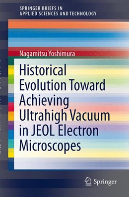 Abbildung von Yoshimura | Historical Evolution Toward Achieving Ultrahigh Vacuum in JEOL Electron Microscopes | 2013