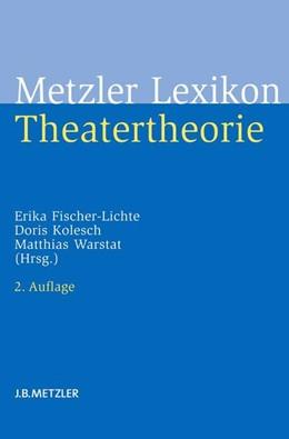 Abbildung von Fischer-Lichte / Kolesch / Warstat | Metzler Lexikon Theatertheorie | 2., aktualisierte und erweiterte Auflage | 2014