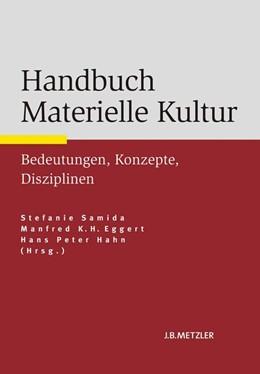 Abbildung von Samida / Eggert / Hahn | Handbuch Materielle Kultur | 2014 | Bedeutungen – Konzepte – Diszi...